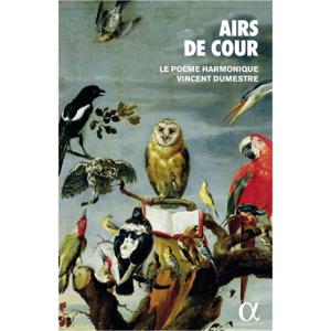 Le Poème Harmonique & Vincent Dumestre - Airs de cour