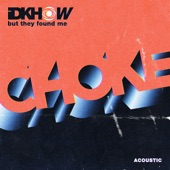 I DONT KNOW HOW BUT THEY FOUND ME - Choke - Acoustic