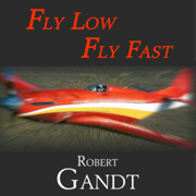 Fly Low, Fly Fast: Inside the Reno Air Races (Unabridged)