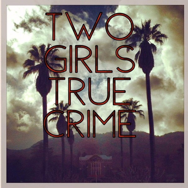 Two Girls True Crime