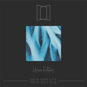 Our Mirage - Unseen Relations