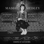 Maddie Medley - Coming of Age (demo)