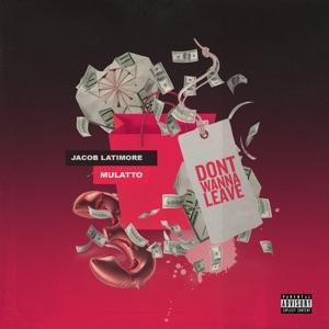 Jacob Latimore - Don't Wanna Leave feat. Mulatto