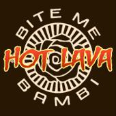 Hot Lava - Bite Me Bambi