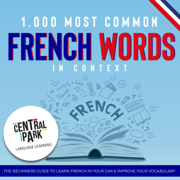 1.000 Most Common French Words in Context: The Beginners Guide to Learn French in Your Car and Improve Your Vocabulary (Unabridged)