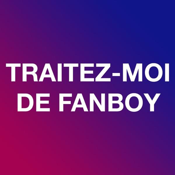 Traitez-moi de fanboy