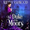 Audrey Ashwood - The Duke of the Moors: A Historical Regency Romance  artwork