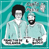 Hamilton de Holanda & João Bosco - Canto da Praya - Hamilton de Holanda e João Bosco (Ao Vivo) artwork
