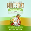 The Complete Bible Story Book for Kids: 2 in 1: True Bible Stories for Children About the Old and the New Testament Every Christian Child Should Know (Unabridged)