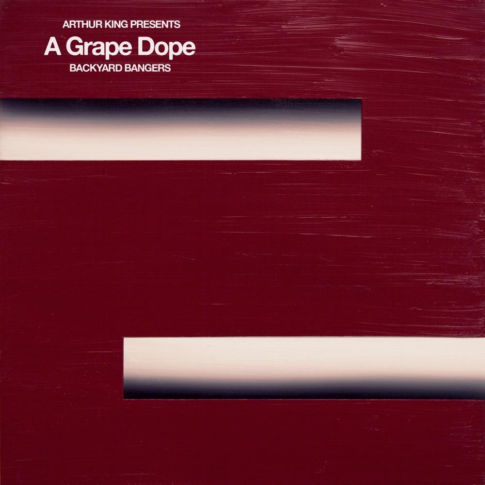 Arthur King Presents A Grape Dope: Backyard Bangers by A Grape Dope