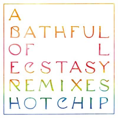 A Bath Full of Ecstasy (Remixes) - Hot Chip