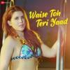 Waise Toh Teri Yaad