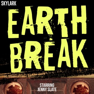 Earth Break: A Few Suggestions For Survival, With Additional Hints and Tips About How to Make Yourself More Comfortable Durin