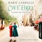 Töchter der Hoffnung - Café Engel, Teil 3 (Gekürzt)