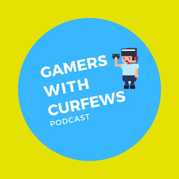 Gamers with Curfews's Podcast