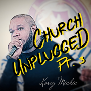 Church Unplugged, Pt. 3 - Korey Mickie
