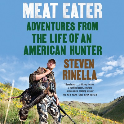 Meat Eater: Adventures from the Life of an American Hunter (Unabridged)