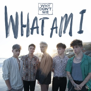 Why Don't We - What Am I m4a Song Download