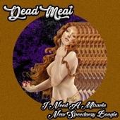 Dead Meat - I Need a Miracle