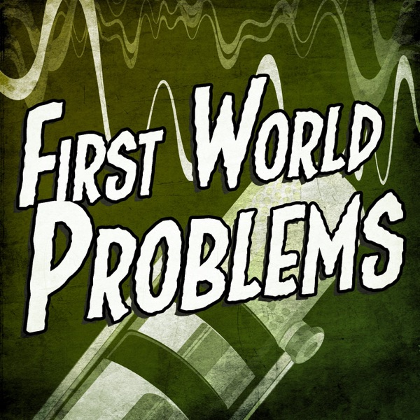 FIRST WORLD PROBLEMS PODCAST