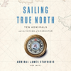 Admiral James Stavridis, USN (Ret.) - Sailing True North: Ten Admirals and the Voyage of Character (Unabridged)  artwork