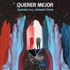 Querer Mejor (feat. Alessia Cara) - Single