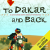 Lawrence Hacking & Wil De Clercq - To Dakar and Back: 21 Days Across North Africa by Motorcycle (Unabridged)  artwork