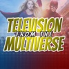 Television from the Multiverse