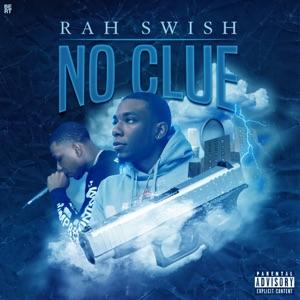 Rah Swish - No Clue