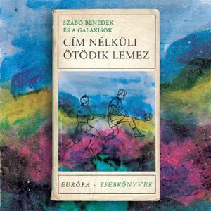 Szabó Benedek és a Galaxisok - Cím nélküli ötödik lemez