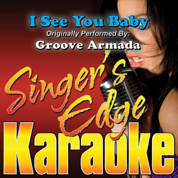I See You Baby (Originally Performed By Groove Armada) [Instrumental] - Single