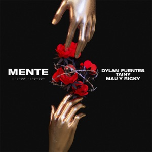 Dylan Fuentes, Tainy & Mau y Ricky - MENTE