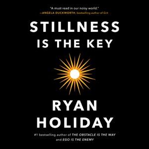 Stillness Is the Key (Unabridged) - Ryan Holiday audiobook, mp3