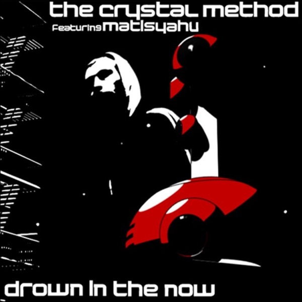 The Crystal Method - Drown In the Now (feat. Matisyahu)
