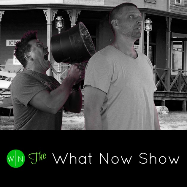 ffc2e6c0bb80 What Now Show by Chad Nelson & Mike Hickman on Apple Podcasts