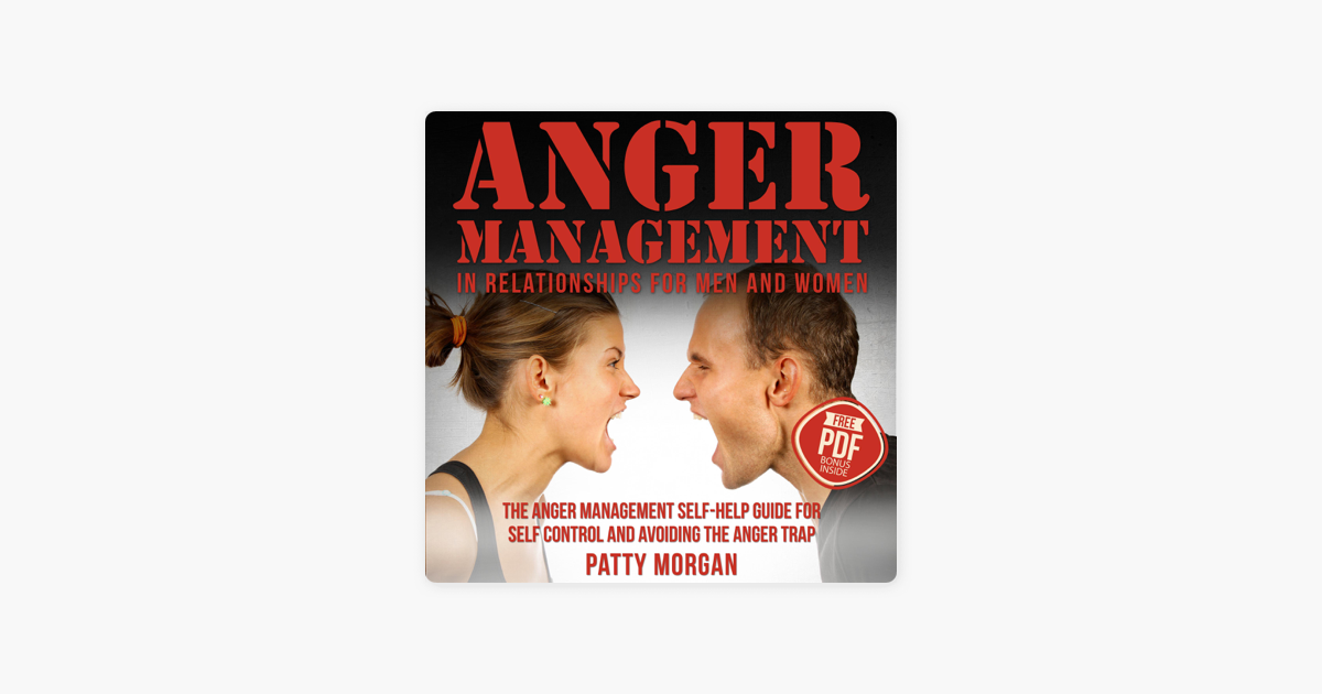 Anger Management in Relationships for Men and Women: The Anger Management  Self-Help Guide for Self Control and Avoiding the Anger Trap (Unabridged)