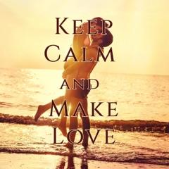 Keep Calm and Make Love – Sexy Erotic Music for Sex