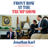 Front Row at the Trump Show (Unabridged) - Jonathan Karl Cover Art