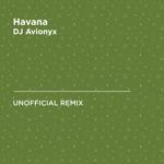 Havana (Camila Cabello & Young Thug) [DJ Avionyx Unofficial Remix] - Single