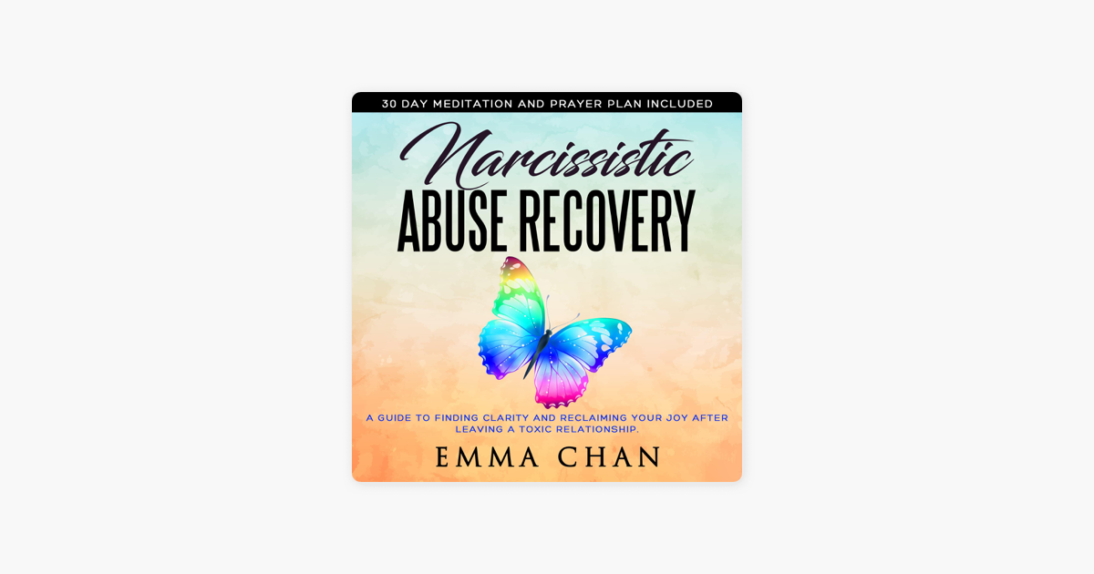 Narcissistic Abuse Recovery: A Guide to Finding Clarity and Reclaiming  Your Joy After Leaving a Toxic Relationship (Unabridged)