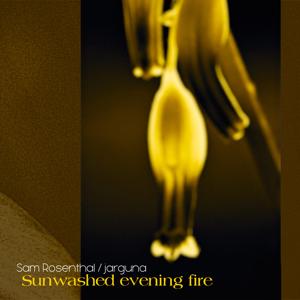 Sam Rosenthal & Jarguna - Sunwashed Evening Fire