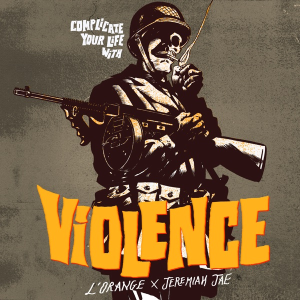 iTunes Artwork for 'Complicate Your Life with Violence (by L'Orange & Jeremiah Jae)'