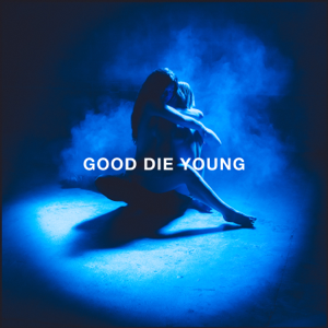 Elley Duhé - GOOD DIE YOUNG