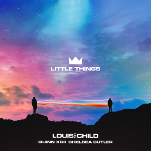 Louis The Child, Quinn XCII & Chelsea Cutler - Little Things