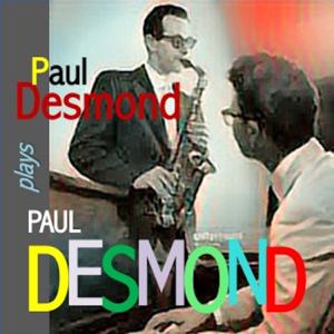 Paul Desmond - Paul Desmond Plays Paul Desmond