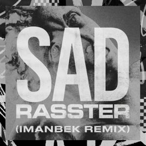 SAD (Imanbek xxx Remix) - Rasster