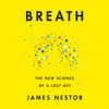 Breath: The New Science of a Lost Art (Unabridged) - James Nestor