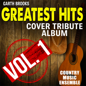 Country Music Ensemble - Garth Brooks Greatest Hits: Cover Tribute Album, Vol. 1
