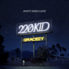 Don t Need Love - 220 KID & GRACEY mp3