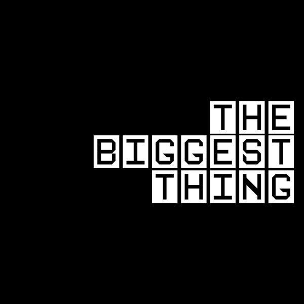 Biggest Thing Podcast